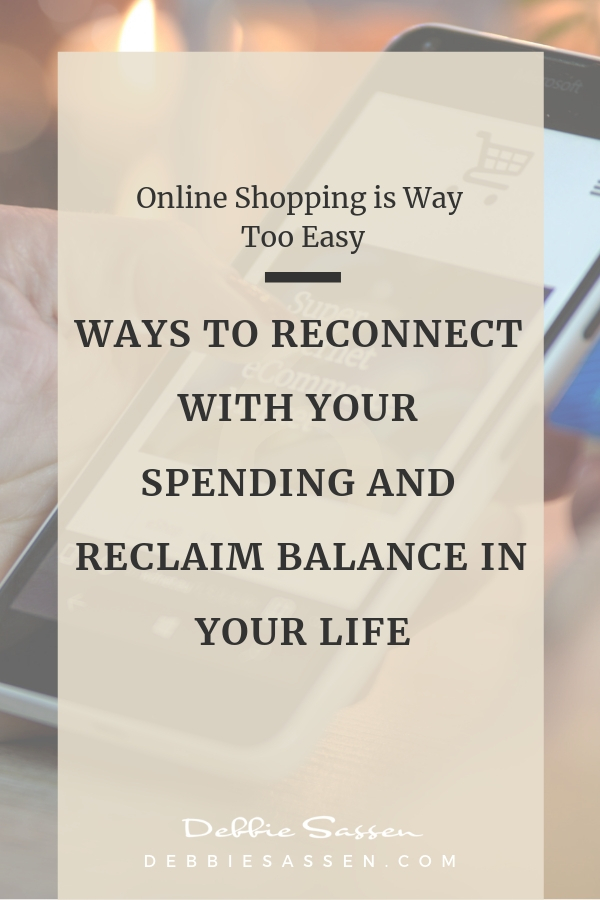 online shopping is way too easy ways to reconnect with your spending and reclaim balance in your life