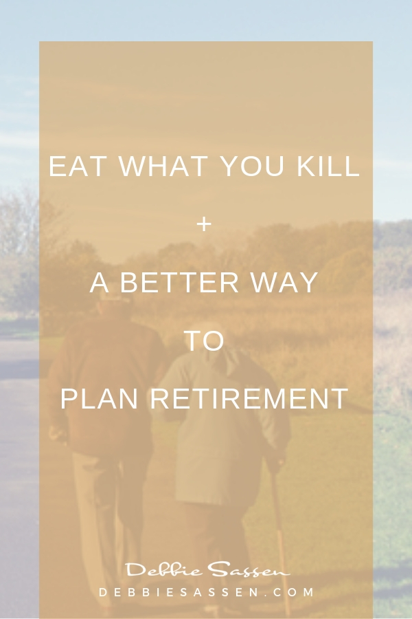 eat what you kill a better way to plan retirement