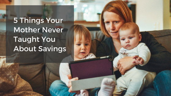 5 Things Your Mother Never Taught You About Savings