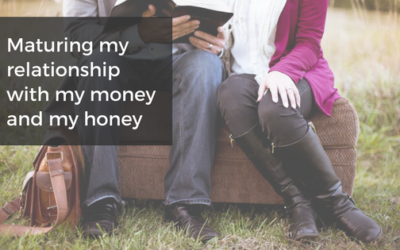 Maturing my relationship with my money and my honey