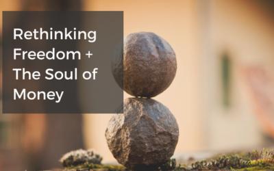 Rethinking Freedom + The Soul of Money