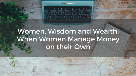 Women, Wisdom and Wealth: When Women Manage Money on their Own