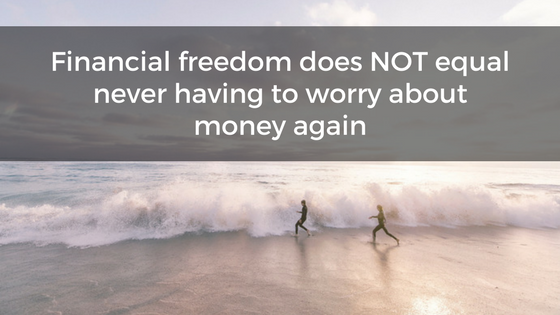 Financial freedom does NOT equal never having to worry about money again