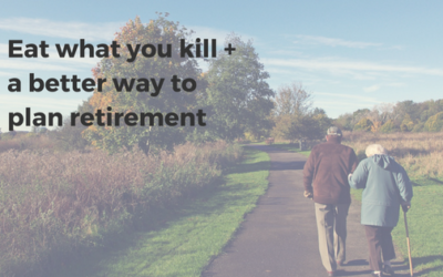 Eat What You Kill + a better way to plan retirement
