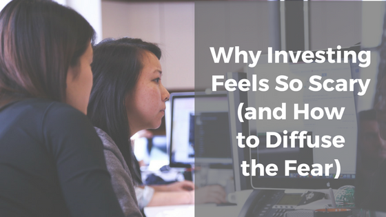 Why Investing Feels So Scary (and How to Diffuse the Fear)