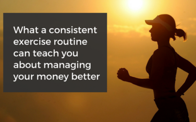 What a consistent exercise routine can teach you about managing your money better