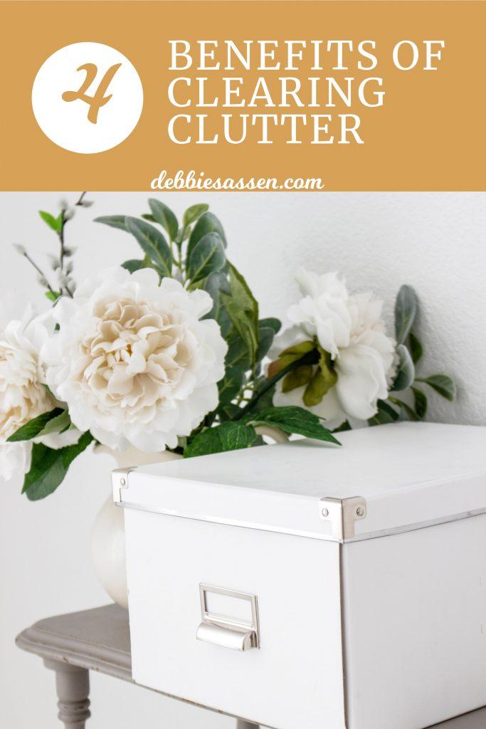 4 Benefits of clearing clutter Pin - Debbie Sassen