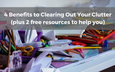 4 Benefits of Clearing Out Your Clutter (plus 2 free resources)