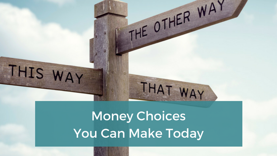 Money choices you can make today