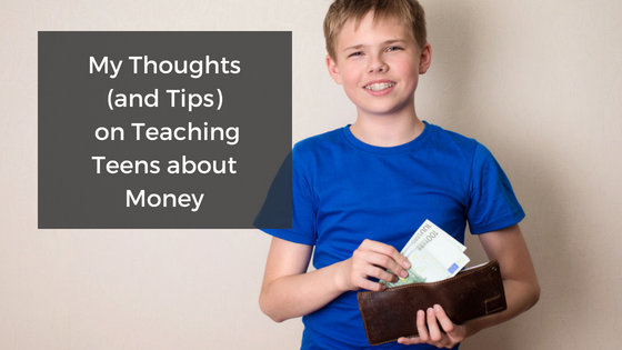 My Thoughts (and Tips) on Teaching Teens about Money