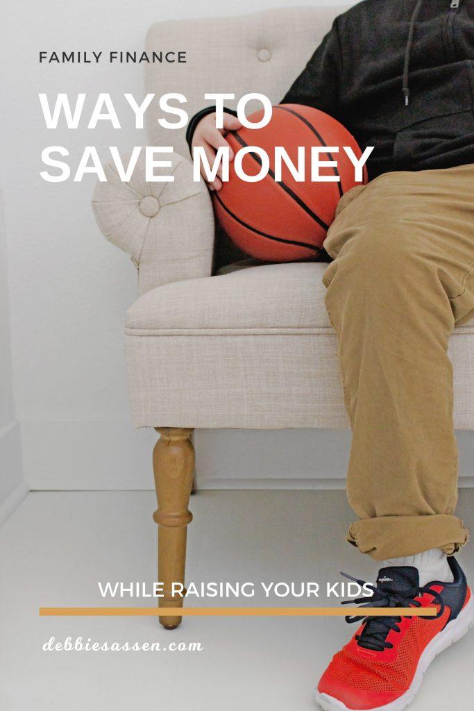 Ways to save money while raising your kids Pin - Debbie Sassen