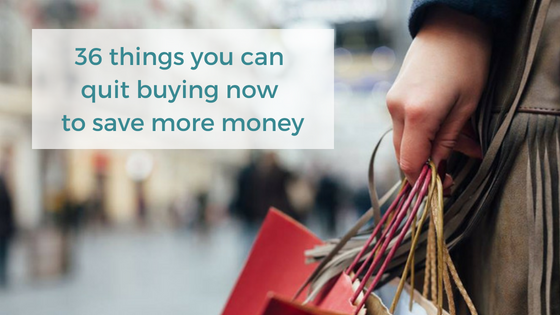 36 things you can quit buying now to save more money (and get out of debt faster)