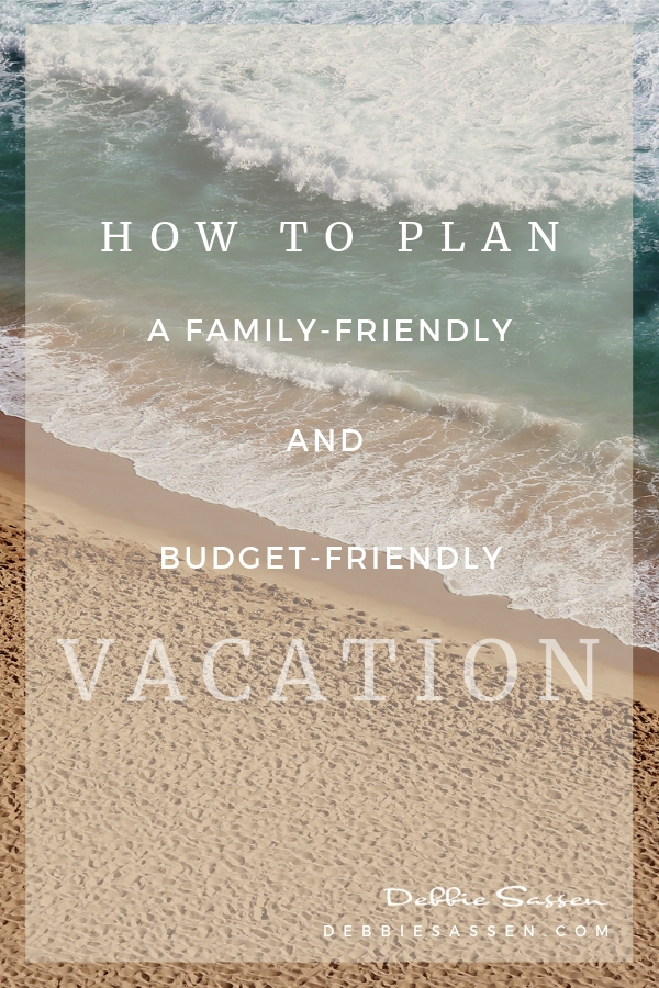 how to plan a family friendly and budget friendly vacation