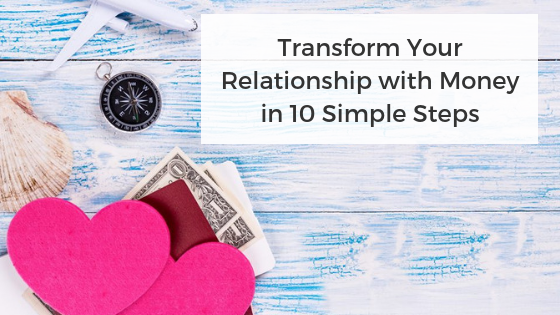 Transform Your Relationship with Money in 10 Simple Steps