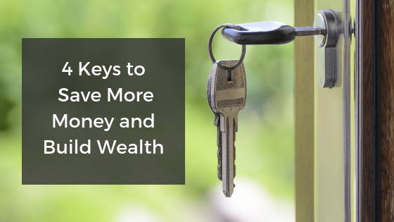 4 Keys to Save More Money and Build Wealth