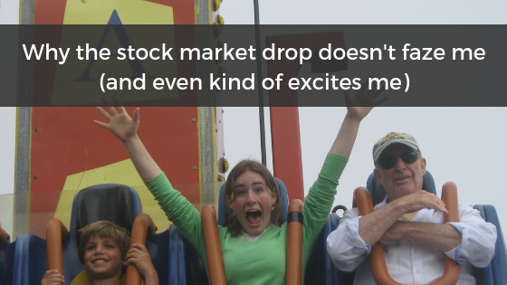 Why the recent stock market drop doesn't faze me (and it even kind of excites me)