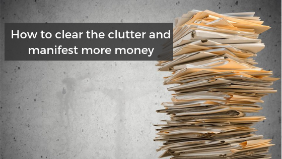 How to clear the clutter and manifest more money