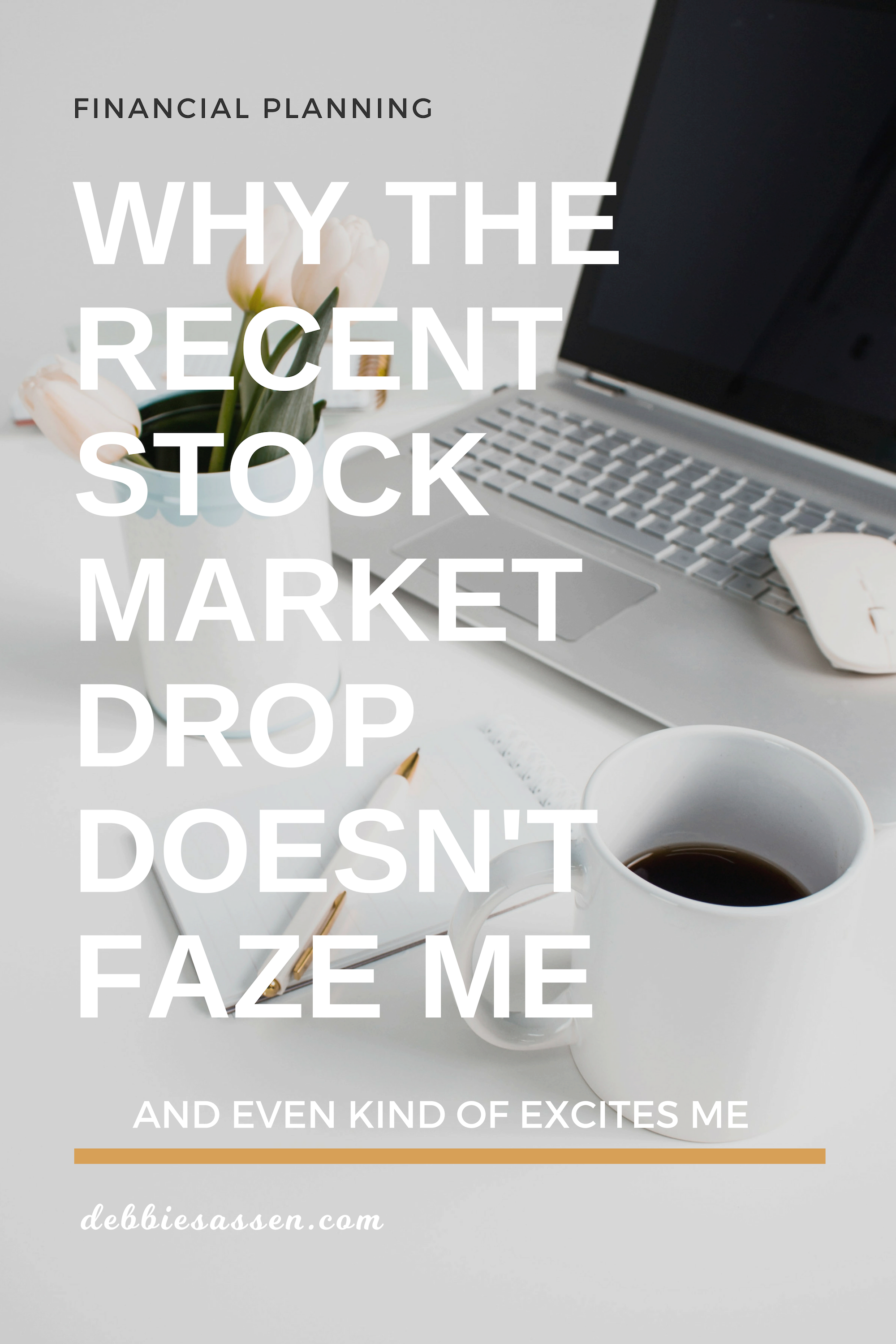 Why the Recent Stock Market Drop Doesn't Faze Me and Even Kind of Excites Me Pin - Debbie Sassen