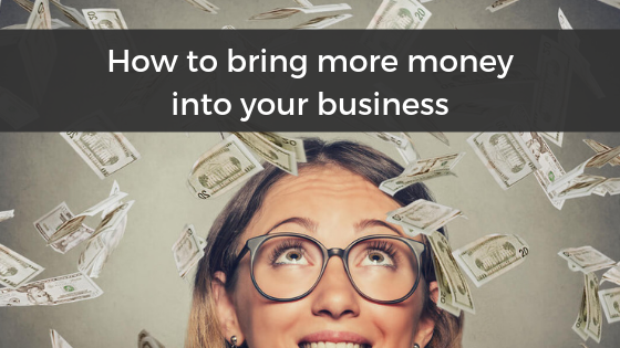 Bring more money into your business