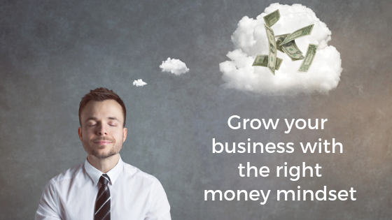 Grow your business with the right money mindset