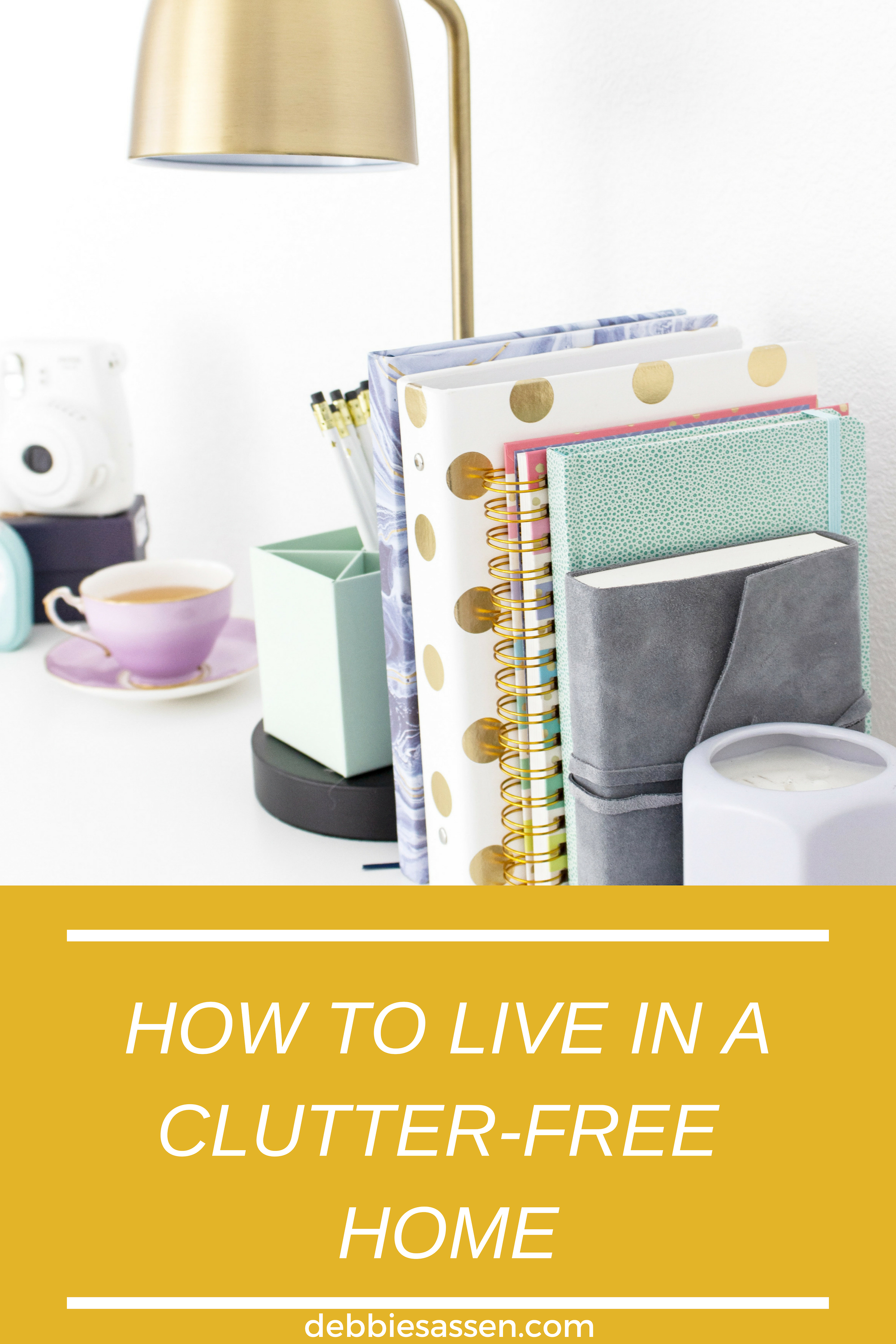 How to Live In a Clutter-Free Home Pin - Debbie Sassen