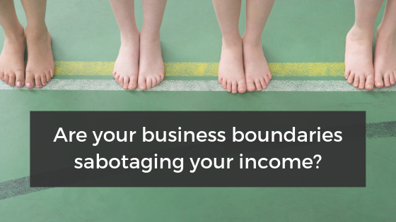 Are Your Business Boundaries Sabotaging Your Income?