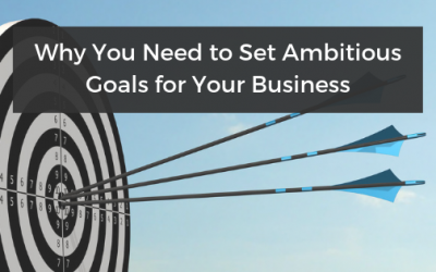 Why You Need to Set Ambitious Goals for Your Business