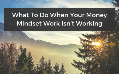 What To Do When Your Money Mindset Work Isn't Working