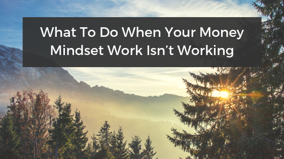 What to do when your money mindset isn't working