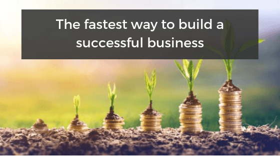 The Fastest Way To Build A Successful Business