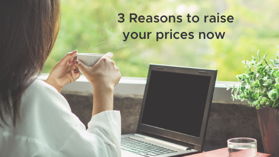 3 Reasons to raise your prices now