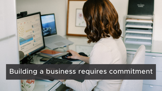 Building a business requires commitment