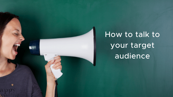 How to talk to your target audience