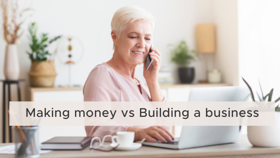Making Money vs Building a Business
